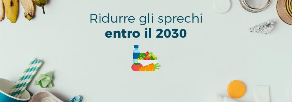 Verso il 2030: gli obiettivi per ridurre gli sprechi alimentari